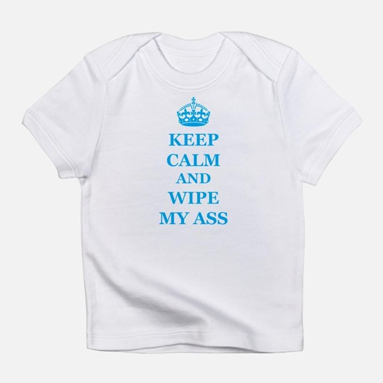 Keep Calm And Wipe My Ass Infant T-Shirt