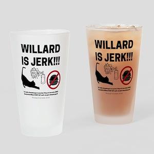 WILLARD IS JERK Drinking Glass