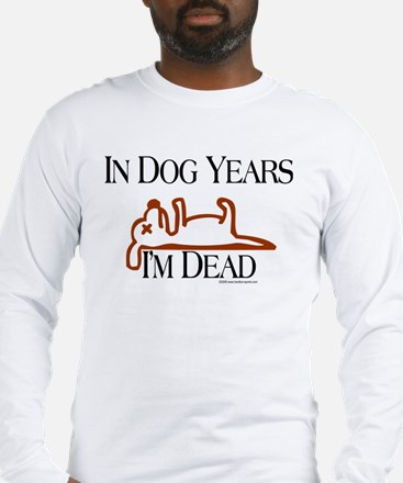 In Dog Years I'm Dead Funny Long Sleeve T-Shir
