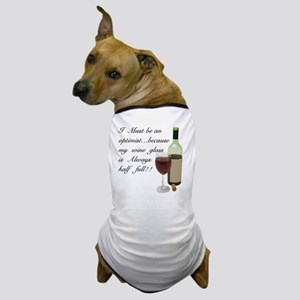 Wine Glass Half Full Optimist Dog T-Shirt