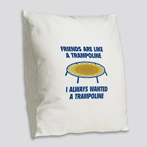 Friends Are Like A Trampoline Burlap Throw Pillow