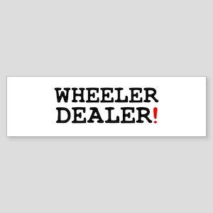 WHEELER DEALER! Bumper Sticker