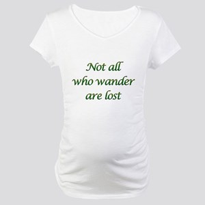 Not All Who Wander Maternity T-Shirt