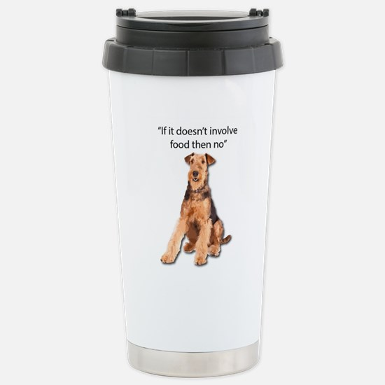 Greedy Airedale in it f Stainless Steel Travel Mug