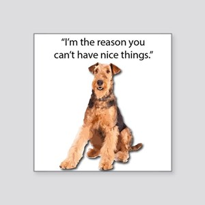 Airedales: Why you can't have nice things Sticker