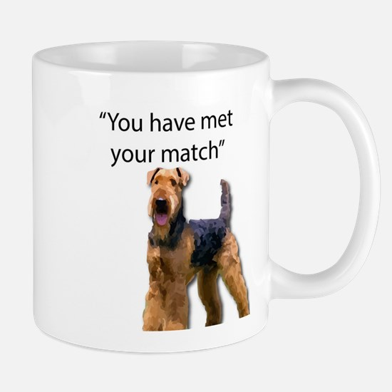 Airedale Terrier Says You've Met Your Match Mugs