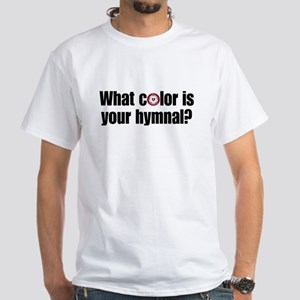 What Color is Your Hymnal? White T-Shirt
