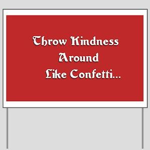 Throw Kindness Around Yard Sign
