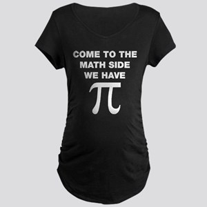Come To The Math Side, We Have Pi Maternity T-Shir