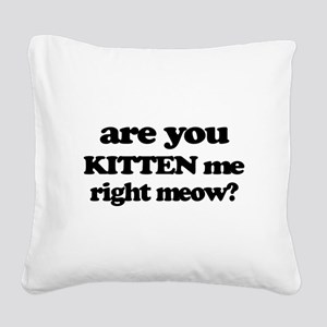 Are You Kitten Me Right Meow Square Canvas Pillow