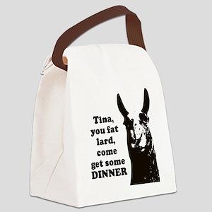 Tina you fat lard... Canvas Lunch Bag