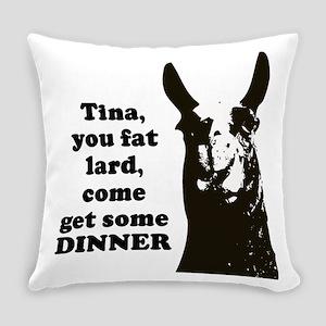 Tina you fat lard... Everyday Pillow