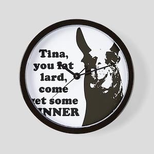 Tina you fat lard... Wall Clock