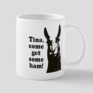 Tina come get some ham! Mugs