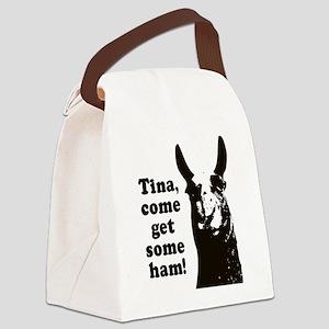 Tina come get some ham! Canvas Lunch Bag