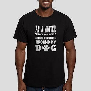 The World Does Revolve Around My Dog T Shi T-Shirt