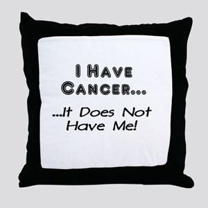 I Have Cancer It Does Not Have Me Throw Pillow