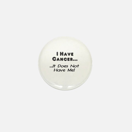 I Have Cancer It Does Not Have Me Mini Button