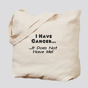 I Have Cancer It Does Not Have Me Tote Bag