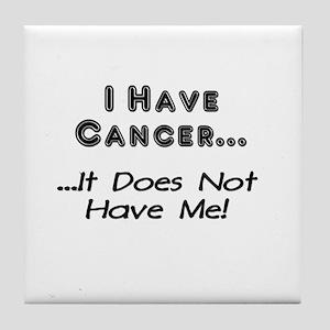 I Have Cancer It Does Not Have Me Tile Coaster