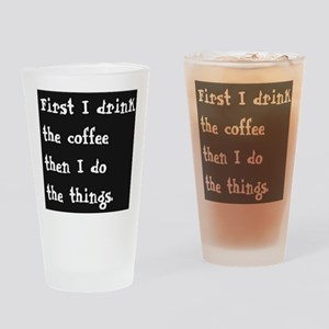 FIRST I DRINK THE COFFEE THEN I DO THE THINGS Drin