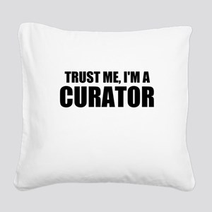 Trust Me, I'm A Curator Square Canvas Pillow