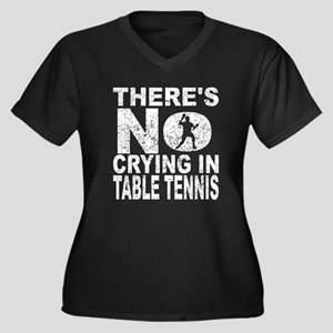 There's No Crying In Table Tennis Plus Size T-Shir
