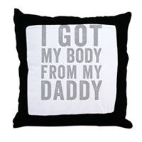I Got MY Body From My Daddy Throw Pillow
