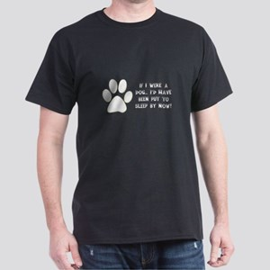 If I Were A Dog...Put to Sleep Dark T-Shirt