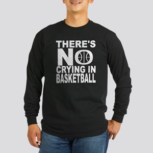 There's No Crying In Basketball Long Sleeve T-Shir