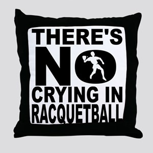 There's No Crying In Racquetball Throw Pillow