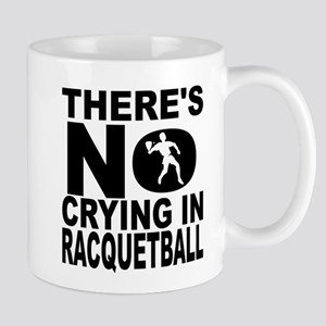There's No Crying In Racquetball Mugs