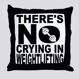 There's No Crying In Weightlifting Throw Pillow