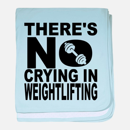 There's No Crying In Weightlifting baby blanket