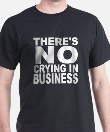 There's No Crying In Business T-Shirt