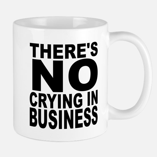 There's No Crying In Business Mugs