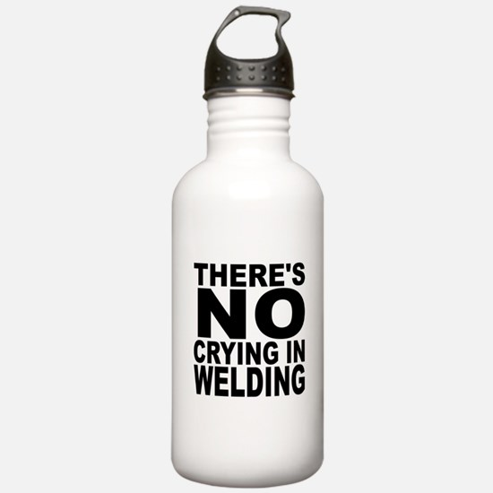 There's No Crying In Welding Water Bottle