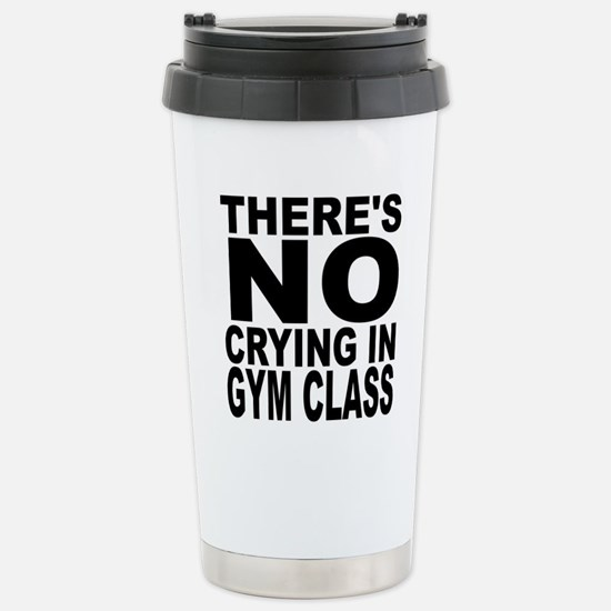 There's No Crying In Gym Class Travel Mug