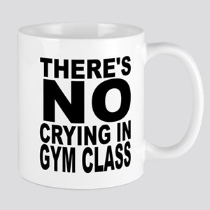 There's No Crying In Gym Class Mugs