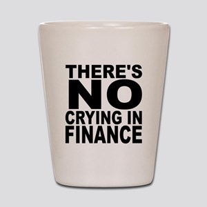 There's No Crying In Finance Shot Glass