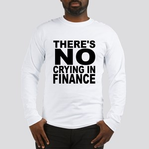 There's No Crying In Finance Long Sleeve T-Shirt