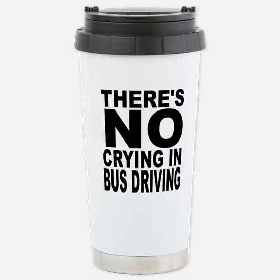 There's No Crying In Bus Driving Travel Mug