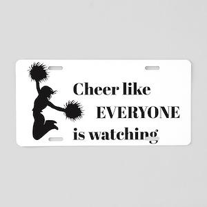 Cheer Like EVERYONE is Watc Aluminum License Plate
