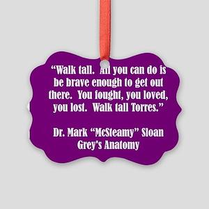 WALK TALL, TORRES! Ornament
