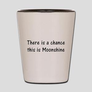 Chance its Moonshine Shot Glass