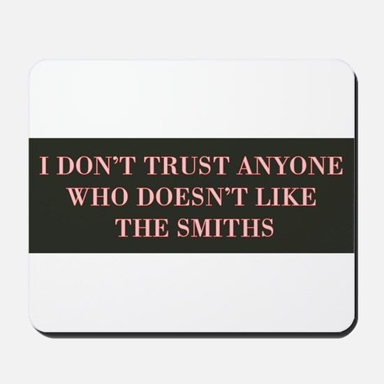 I Don't Trust Anyone Who Doesn't Like Th Mousepad