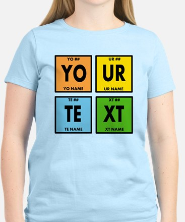 Your Text Periodic Elements Women's Light T-Shirt