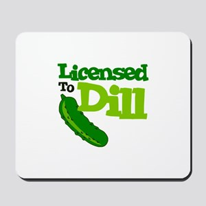Licensed To Dill Mousepad
