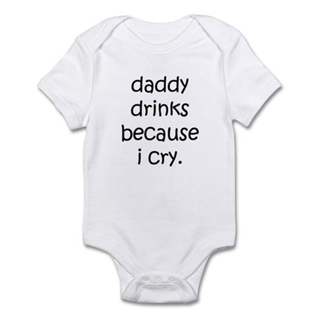 Daddy Drinks Because I Cry Infant Creeper