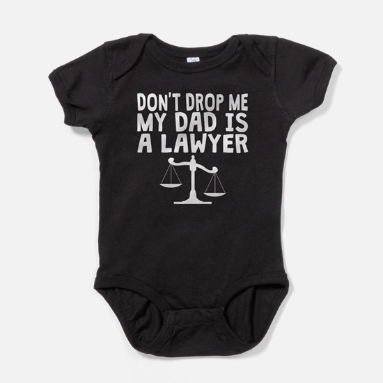 Dont Drop Me My Dad Is A Lawyer Baby Bodysuit